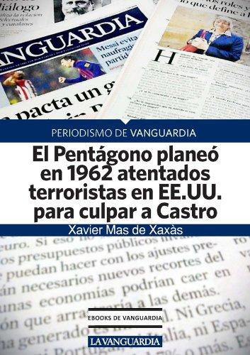 El Pentágono planeó en 1962 atentados terroristas en EE.UU. para culpar a Castro (Spanish Edition)