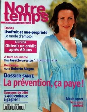 NOTRE TEMPS [No 464] du 01/08/2008 - USUFRUIT ET NUE-PRORIETE / LE MODE D'EMPLOI -OBTENIR UN CREDIT APRES 60 ANS -AFAIRE SOI-MEME / UNE LAYETTE EN COTON -RENCONTRE AVEC ROBERTO ALAGNA -LA PREVENTION CA PAYE -MODE SPORT / TENDANCE CONFORT par Collectif