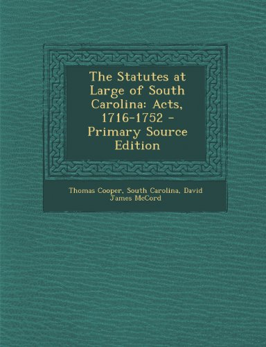 The Statutes at Large of South Carolina: Acts, 1716-1752 - Primary Source Edition