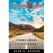 evoluZion: Líderes zombies. Esclavos humanos. La mayor plaga de la humanidad la está exterminando por completo.