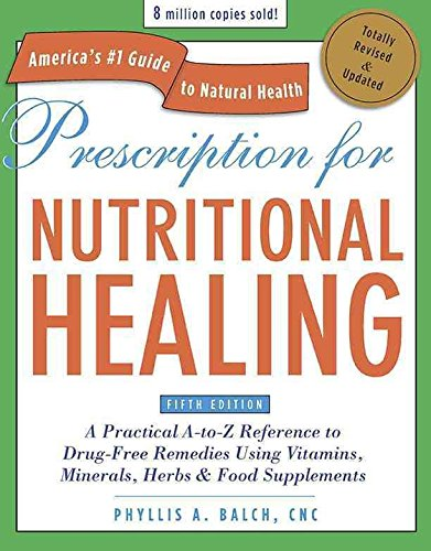 [Prescription for Nutritional Healing: A Practical A-to-Z Reference to Drug-free Remedies Using Vitamins, Minerals, Herbs and Food Supplements] (By: Phyllis A. Balch) [published: November, 2010]