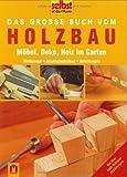 Das große Buch vom Holzbau: Möbel, Deko, Holz im Garten