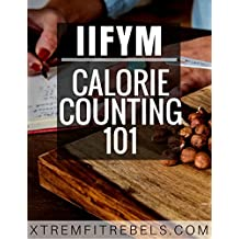 IIFYM: Counting Calories 101: The Only Way How To Lose Weight (English Edition)