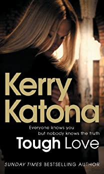 Tough Love: Everyone knows you but nobody knows the truth by [Katona, Kerry]