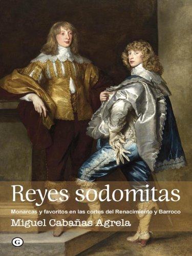 Reyes sodomitas. Monarcas y favoritos en las cortes del Renacimiento y Barroco (G) por Miguel Cabañas Agrela