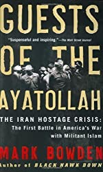 Guests of the Ayatollah: The Iran Hostage Crisis: The First Battle in America's War with Militant Islam by Bowden, Mark (2007) Paperback