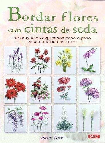 BORDAR FLORES CON CINTAS DE SEDA: 32 PROYECTOS EXPLICADOS PASO A PASO Y CON GRÁFICOS EN COLOR (Labores (drac)) por Ann Cox