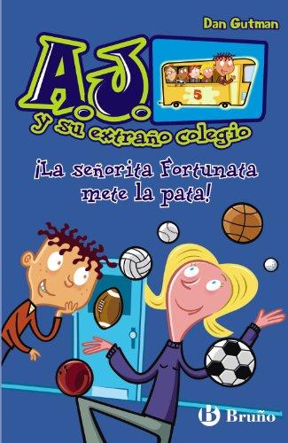 ¡La señorita Fortunata mete la pata!: 5 (Castellano - A Partir De 6 Años - Personajes Y Series - A.J. Y Su Extraño Colegio) por Dan Gutman