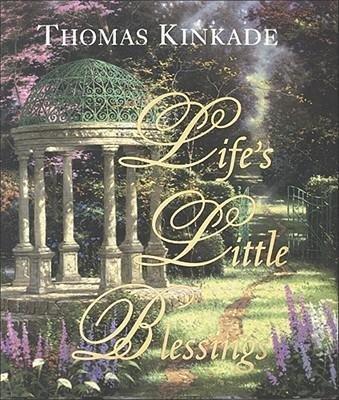 [Life\'s Little Blessings [ LIFE\'S LITTLE BLESSINGS ] By Kinkade, Thomas ( Author )Mar-01-2002 Hardcover