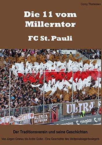 Die 11 vom Millerntor - FC St. Pauli. Der Traditionsverein und seine Geschichten: Von Jürgen Gronau bis Andre Golke - Eine Geschichte des Weltpokalsiegerbesiegers