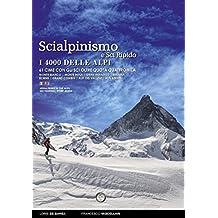 Scialpinismo e sci ripido i 4000 delle Alpi. 61 cime con gli sci oltre quota quattromila. Monte Bianco. Monte Rosa. Gran Paradiso. Bernina Écrins. Bernesi. Ediz. bilingue (Mountain geographic)