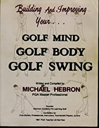 Building and Improving Your Golf Mind, Golf Body, Golf Swing by Michael Hebron (1993-10-27)