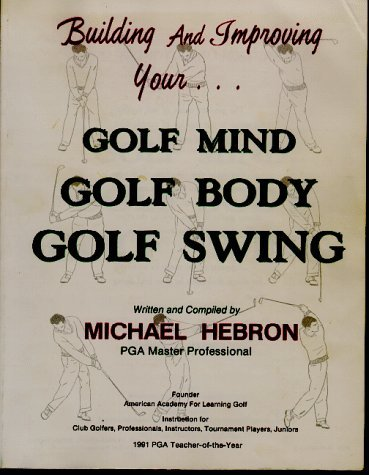Building and Improving Your Golf Mind, Golf Body, Golf Swing by Michael Hebron (1-Dec-1991) Paperback