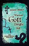 Warum Gott Single ist. (Die Schutzengel-Trilogie 3)