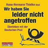 Wir haben Sie leider nicht angetroffen: Überleben mit der Deutschen Post
