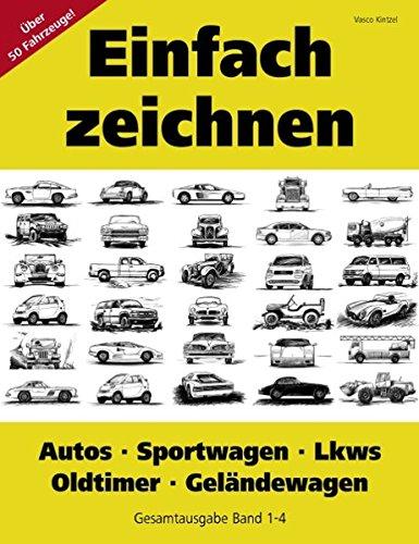 Einfach zeichnen: Autos, LKWs, Sportwagen, Oldtimer, Geländewagen. Gesamtausgabe Band 1-4: Über 50 Motive Schritt für Schritt zeichnen - Bücher über Oldtimer