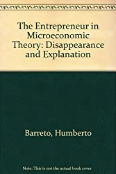 The Entrepreneur in Microeconomic Theory: Disappearance and Explanation