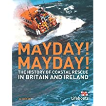 Mayday! Mayday!: The History of Coastal Rescue in Britain and Ireland (Lifeboats)