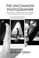 [The Uncommon Photographer: Master the most valuable lessons in photography and take amazing photos with any camera] [By: Gram, Andrew] [October, 2014] Paperback