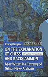 On the Explanation of Chess and Backgammon: Volume 2 (Ancient Iran Series) by Touraj Daryaee (2016-06-08)