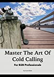 Master the art of cold calling: for B2B professionals