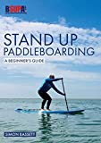 Stand Up Paddleboarding: A Beginners Guide: Learn to Sup (Beginners Guides)