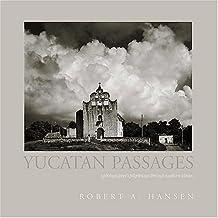 Yucatan Passages: A Photographer's Pilgrimage Through Southern Mexico by Hansen, Robert A. (2006) Paperback