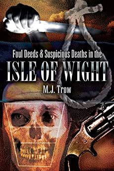 Foul Deeds and Suspicious Deaths in Isle of Wight by [Trow, M J]