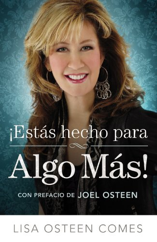 ?Est? Hecho para Algo M?!: C?o llegar a ser todo aquello para lo que fuiste creado (Spanish Edition) by Lisa Osteen Comes (2012-01-06)