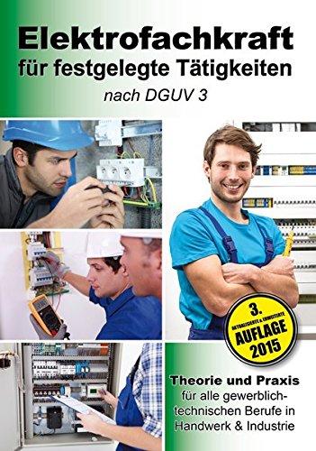 Elektrofachkraft für festgelegte Tätigkeiten nach DGUV 3: Theorie und Praxis für alle gewerblich-technischen Berufe in Handwerk & Industrie