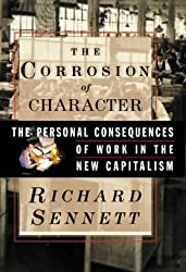 The Corrosion of Character: The Personal Consequences of Work in the New Capitalism by Richard Sennett (1998-10-23)