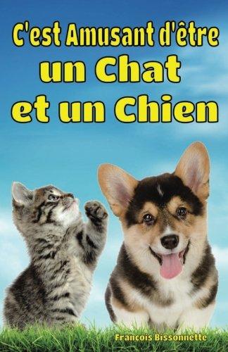 C'est Amusant d'etre un Chat et un Chien: Faits Amusants sur les Chats et les Chiens