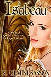 Isabeau, A Novel of Queen Isabella and Sir Roger Mortimer (The Isabella Books Book 1) (English Edition)