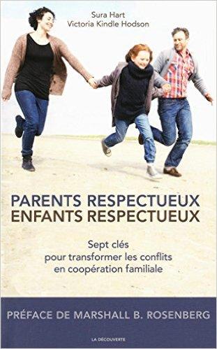 Parents respecteux, enfants respectueux de Sura HART ,Victoria KINDLE HODSON ,Marshall B. ROSENBERG (Prface) ( 19 juin 2014 )