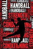 Handball Strength and Conditioning Log: Handball Workout Journal and Training Log and Diary for...