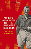 My life as a POW of the Japanese 1942-1945: British soldier's account of his horrific three and a half years as a Japanese POW on Java during World War II (Kindle Single)