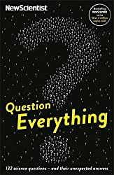 Question Everything: 132 Science Questions - And Their Unexpected Answers