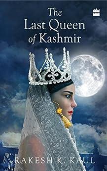 The Last Queen of Kashmir by [Kaul, Rakesh K.]