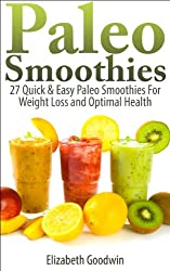 Paleo Smoothies: 27 Quick & Easy Paleo Smoothies For Weight Loss and Optimal Health (English Edition)