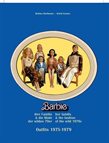 Barbie, ihre Familie und die Mode der wilden 70er: Outfits 1975-1979 (Siebzig Outfits)