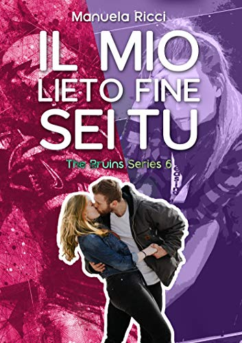 Il Mio Lieto Fine Sei Tu Vol. 6: Romance Sport Young Adult (The Bruins Series )