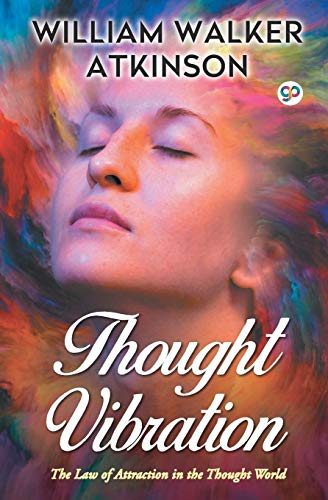Thought Vibration : The Law of Attraction in the Thought World (General Press)