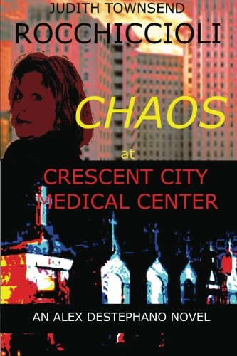 Chaos at Crescent City Medical Center: An Alex Destephano Novel (Alex Destephano Novels)
