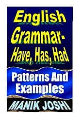 English Grammar- Have, Has, Had: Patterns and Examples (English Daily Use) (Volume 18) by Mr. Manik Joshi (2014-01-25)