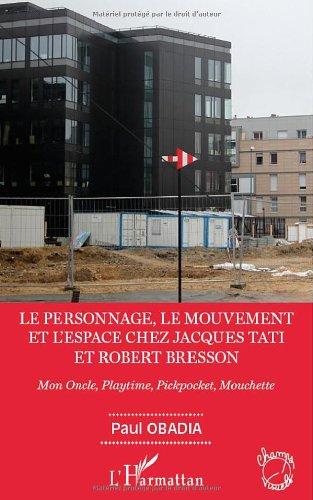 Le personnage, le mouvement et l'espace chez Jacques Tati et Robert Bresson : Mon Oncle, Playtime, Pickpocket, Mouchette