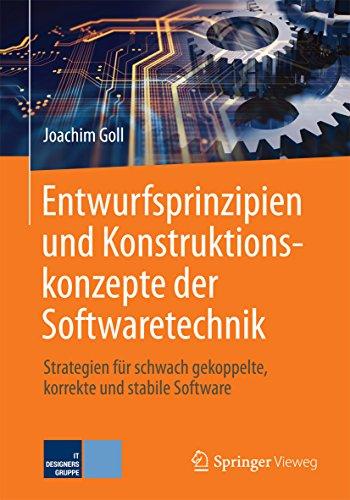 Entwurfsprinzipien und Konstruktionskonzepte der Softwaretechnik: Strategien für schwach gekoppelte, korrekte und stabile Software (Design Computer Programm)