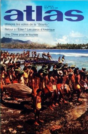 ATLAS A LA DECOUVERTE DU MONDE [No 110] du 01/08/1975 - HISSONS LES VOILES DE LA BOUNTY PAR BLOND ET NAZCA - RETOUR A L'EDEN - LES PARCS D'AMERIQUE PAR CUCHET - UNE CHINE POUR LE TOURISTE PAR LEFEVRE - L'EDEN SE REPEUPE PAR CUCHET - HIMALAYA POUR TOUTES LES BOURSES PAR MACHETTO - UNE VILLE OU REVIVRE LE WESTERN PAR HEBBEL