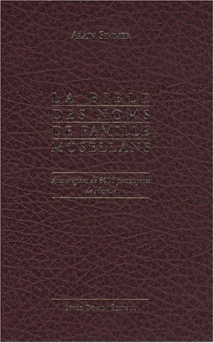 La Bible des noms de famille mosellans : Aux origines de 8000 patronymes de Moselle par Alain Simmer