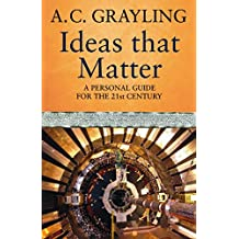 Ideas That Matter: A Personal Guide for the 21st Century (English Edition)