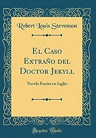 El Caso Extraño del Doctor Jekyll: Novela Escrita en Inglés par Robert Louis Stevenson